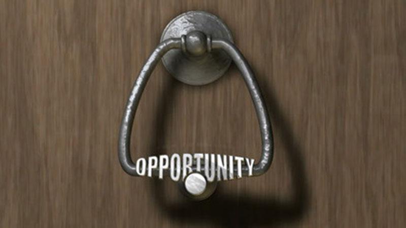 When opportunity knocks, open the door.